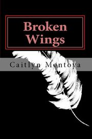Broken Wings by Caitlyn Montoya